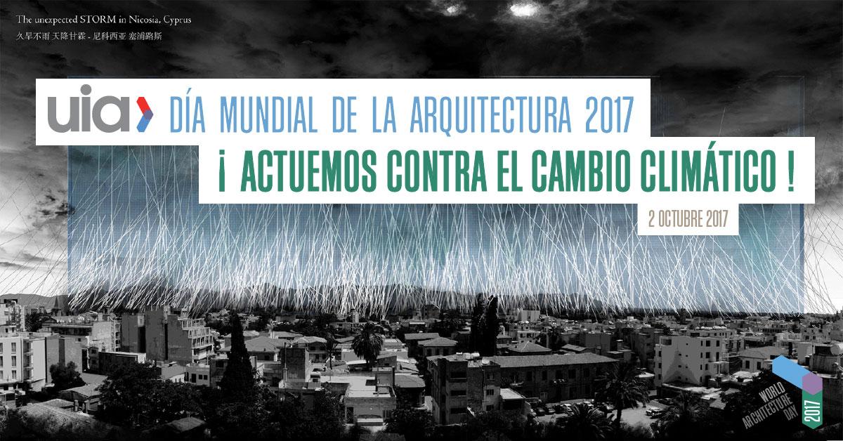 Día mundial de la Arquitectura 2017 ¡Actuemos contra el cambio climático!